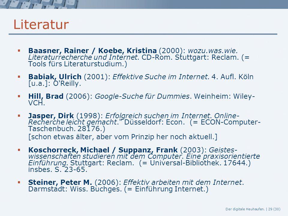 Der digitale Heuhaufen. | 29 (30) Literatur  Baasner, Rainer / Koebe, Kristina (2000): wozu.was.wie. Literaturrecherche und Internet. CD-Rom. Stuttga