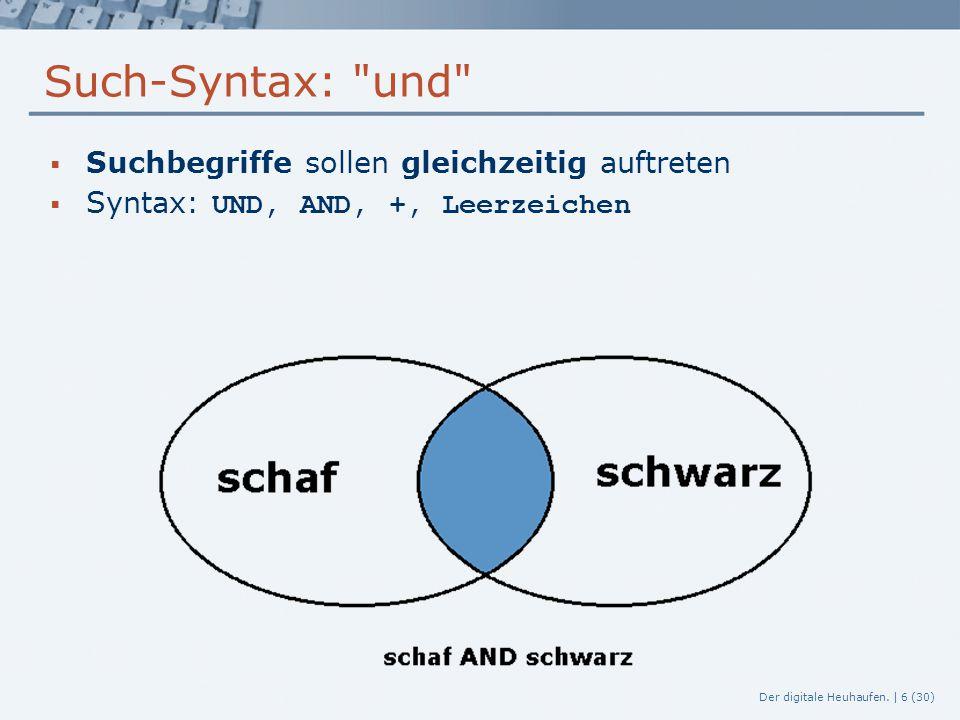 Der digitale Heuhaufen.  7 (30) Such-Syntax: oder  einer der Suchbegriffe soll auftreten  z.B.