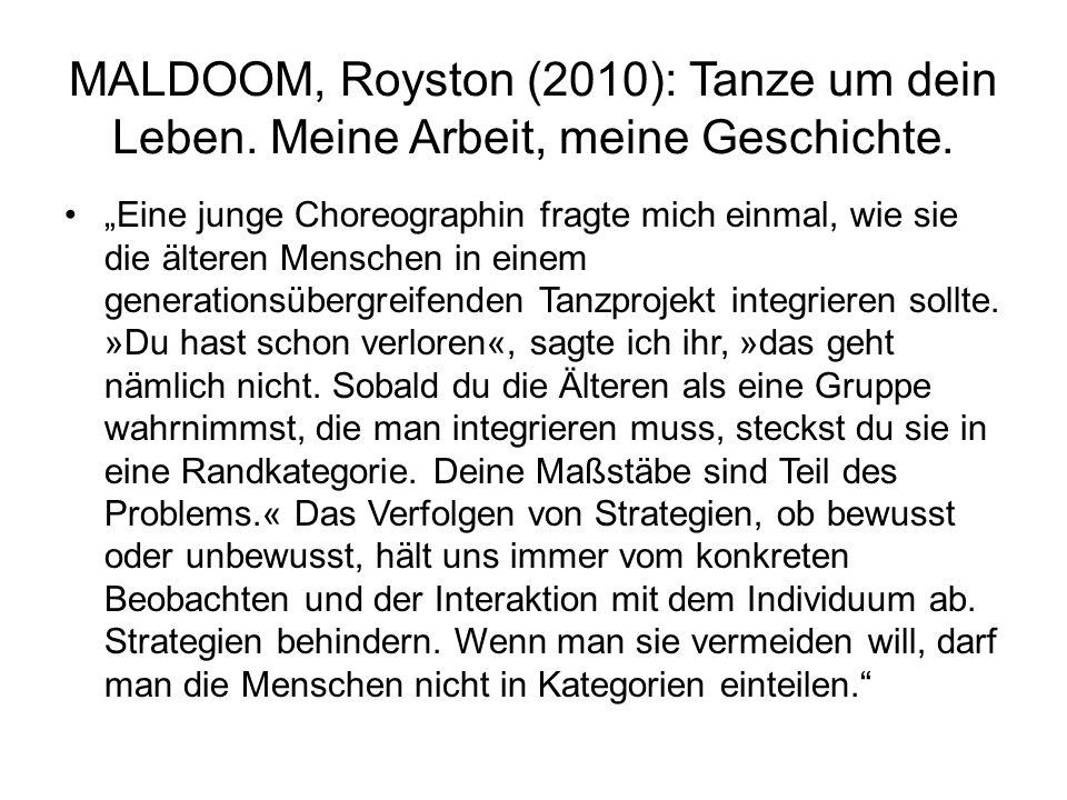 """MALDOOM, Royston (2010): Tanze um dein Leben. Meine Arbeit, meine Geschichte. """"Eine junge Choreographin fragte mich einmal, wie sie die älteren Mensch"""