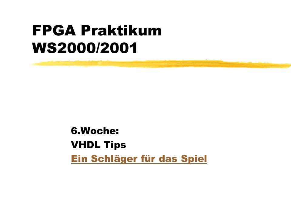 FPGA Praktikum WS2000/2001 6.Woche: VHDL Tips Ein Schläger für das Spiel