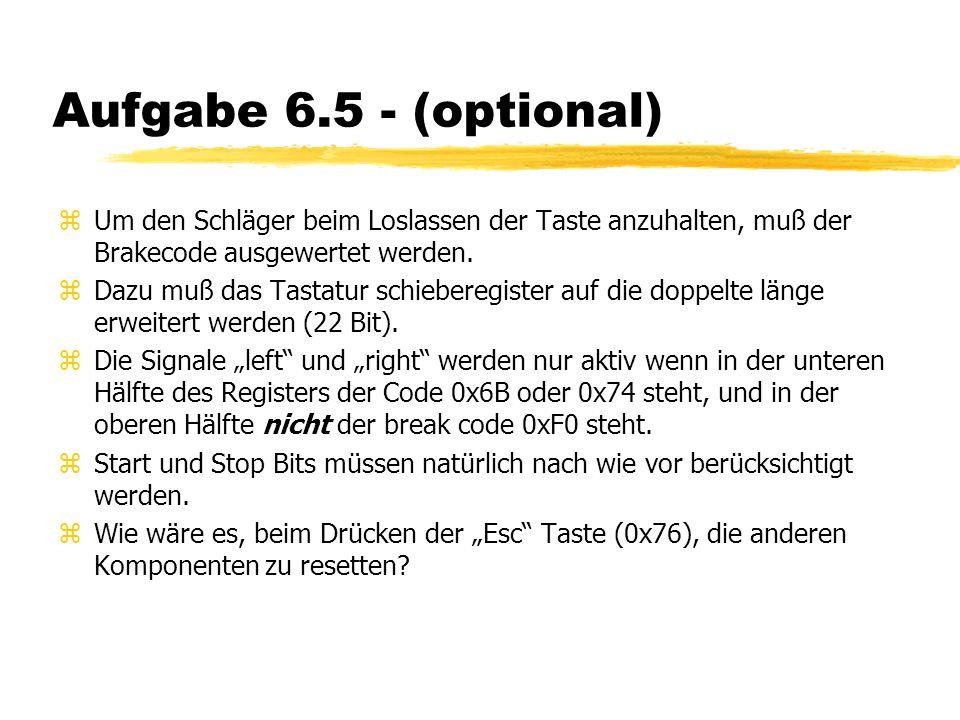 Aufgabe 6.5 - (optional) zUm den Schläger beim Loslassen der Taste anzuhalten, muß der Brakecode ausgewertet werden.