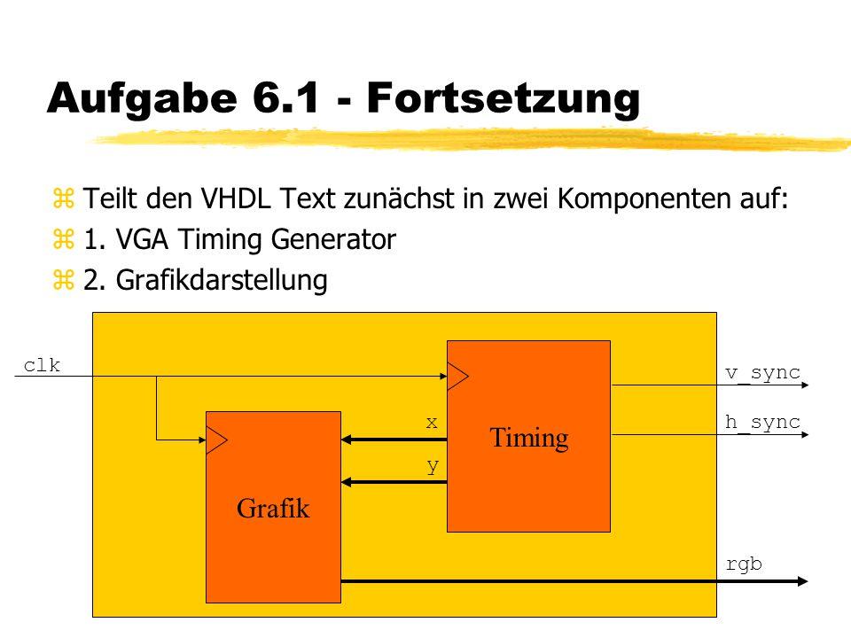 Aufgabe 6.1 - Fortsetzung zTeilt den VHDL Text zunächst in zwei Komponenten auf: z1.