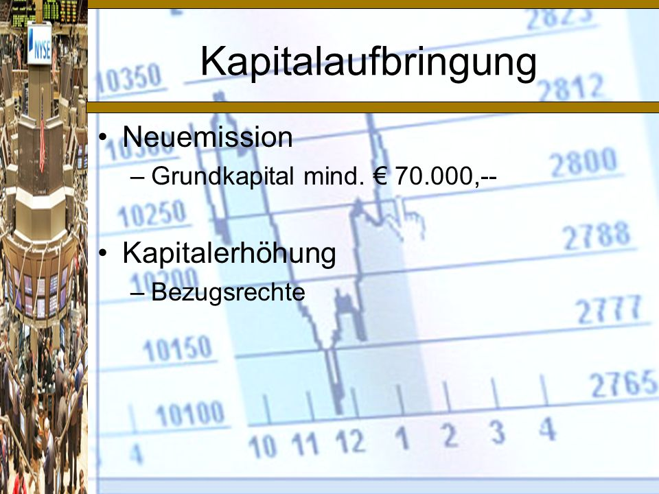 Kapitalaufbringung Neuemission –Grundkapital mind. € 70.000,-- Kapitalerhöhung –Bezugsrechte