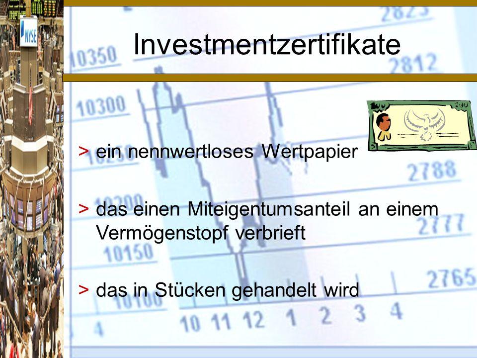 Investmentzertifikate >ein nennwertloses Wertpapier >das einen Miteigentumsanteil an einem Vermögenstopf verbrieft >das in Stücken gehandelt wird