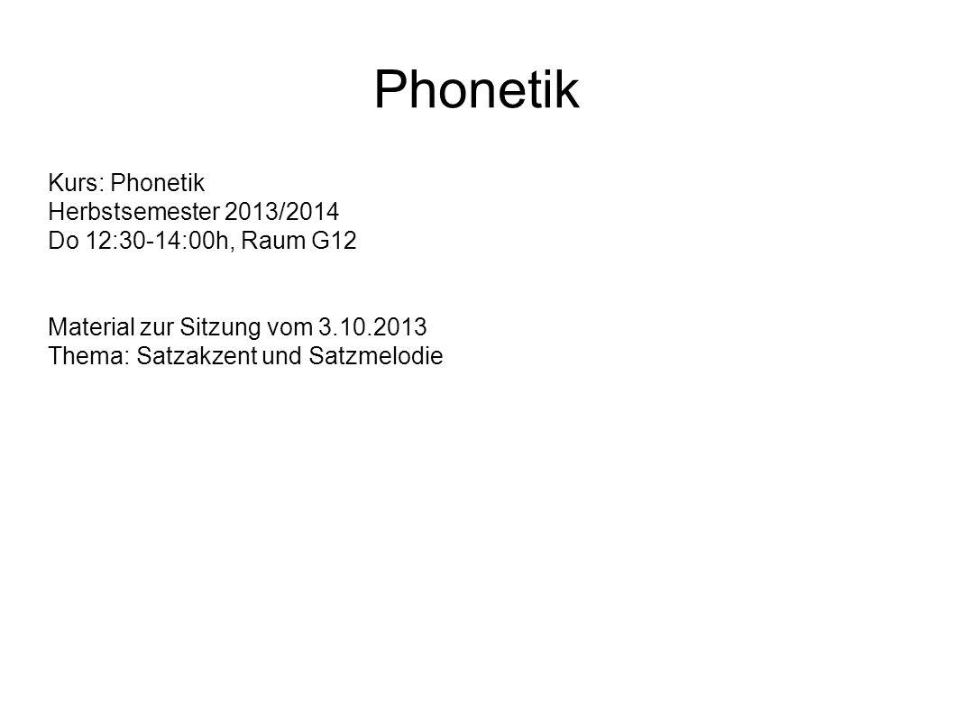 Phonetik Kurs: Phonetik Herbstsemester 2013/2014 Do 12:30-14:00h, Raum G12 Material zur Sitzung vom 3.10.2013 Thema: Satzakzent und Satzmelodie