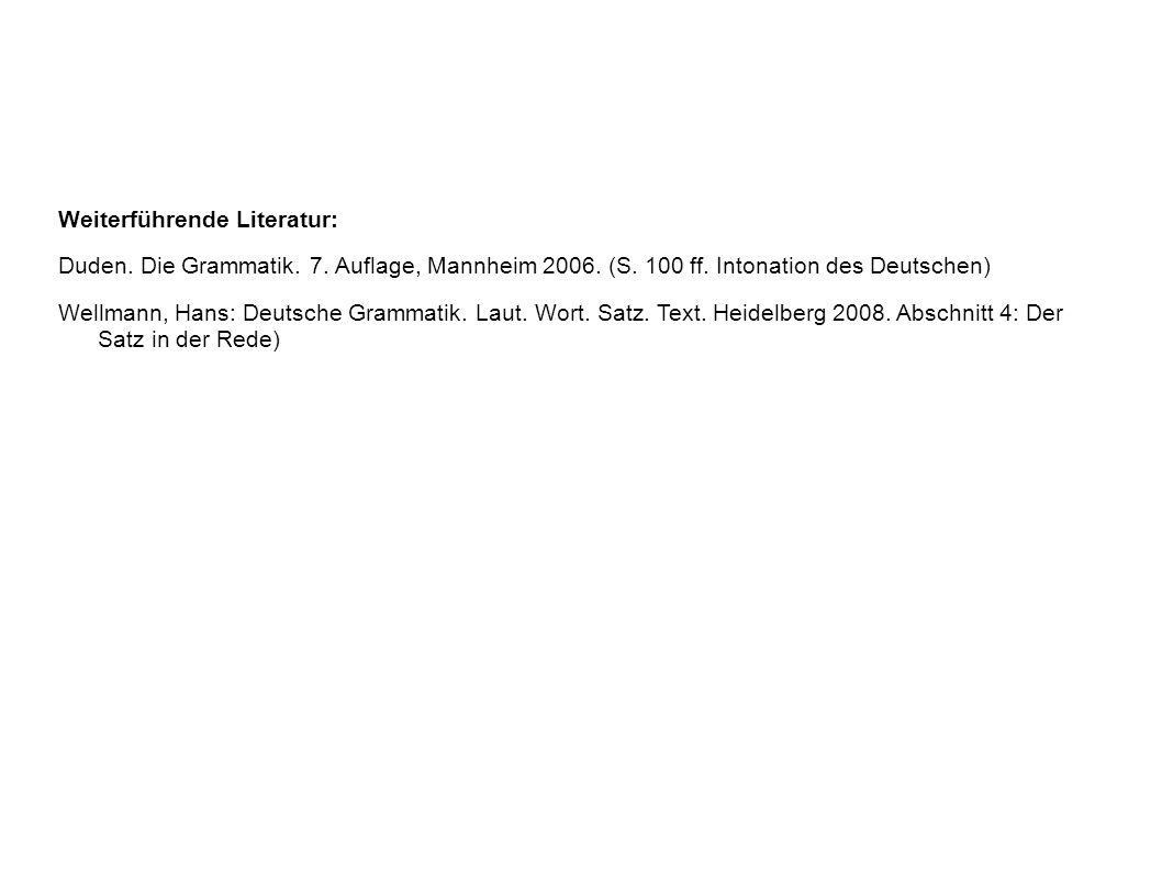 Weiterführende Literatur: Duden. Die Grammatik. 7. Auflage, Mannheim 2006. (S. 100 ff. Intonation des Deutschen) Wellmann, Hans: Deutsche Grammatik. L
