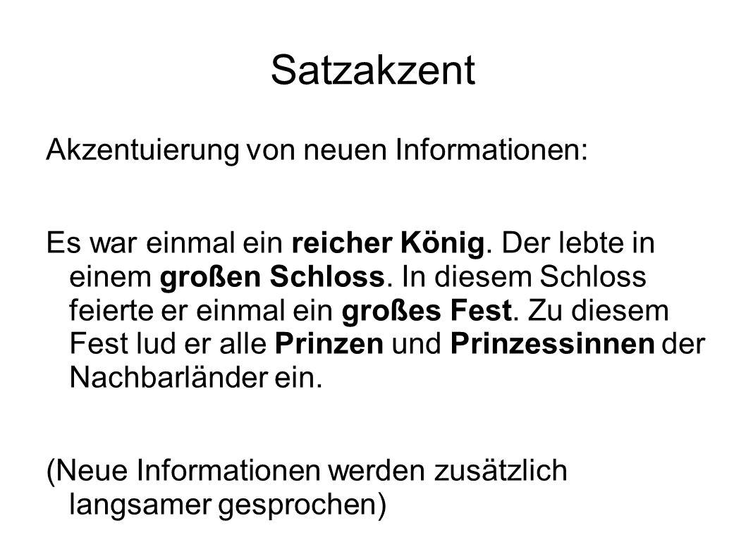 Satzakzent Akzentuierung von neuen Informationen: Es war einmal ein reicher König. Der lebte in einem großen Schloss. In diesem Schloss feierte er ein