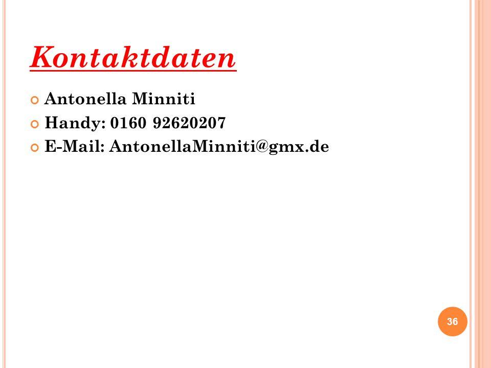 Kontaktdaten Antonella Minniti Handy: 0160 92620207 E-Mail: AntonellaMinniti@gmx.de 36