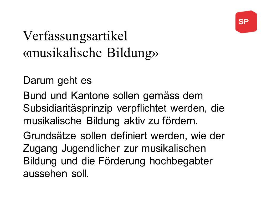 Verfassungsartikel «musikalische Bildung» Darum geht es Bund und Kantone sollen gemäss dem Subsidiaritäsprinzip verpflichtet werden, die musikalische