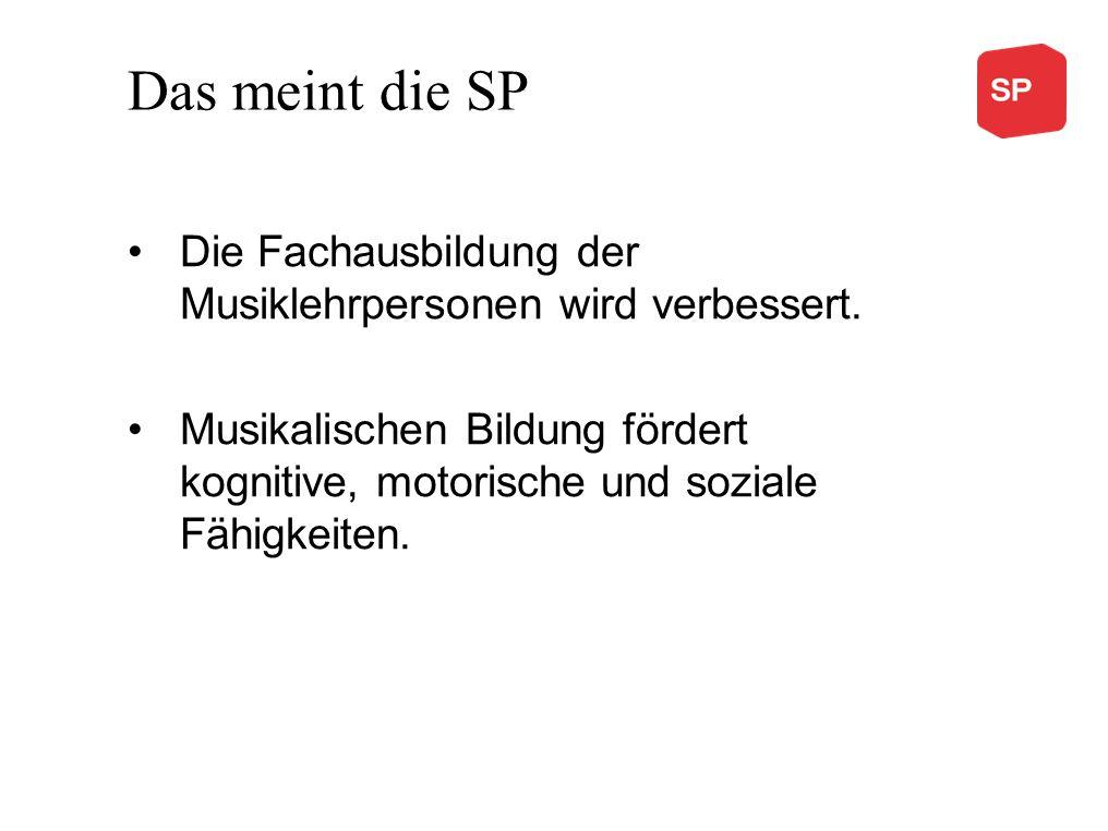 Das meint die SP Die Fachausbildung der Musiklehrpersonen wird verbessert. Musikalischen Bildung fördert kognitive, motorische und soziale Fähigkeiten