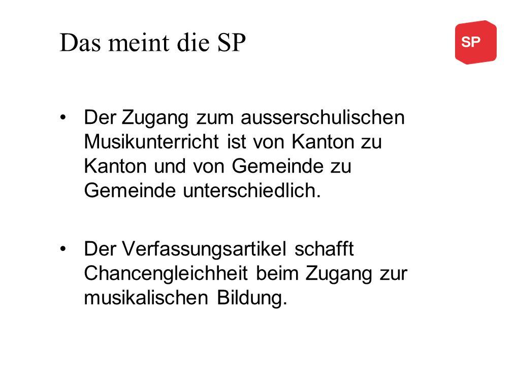 Das meint die SP Der Zugang zum ausserschulischen Musikunterricht ist von Kanton zu Kanton und von Gemeinde zu Gemeinde unterschiedlich. Der Verfassun