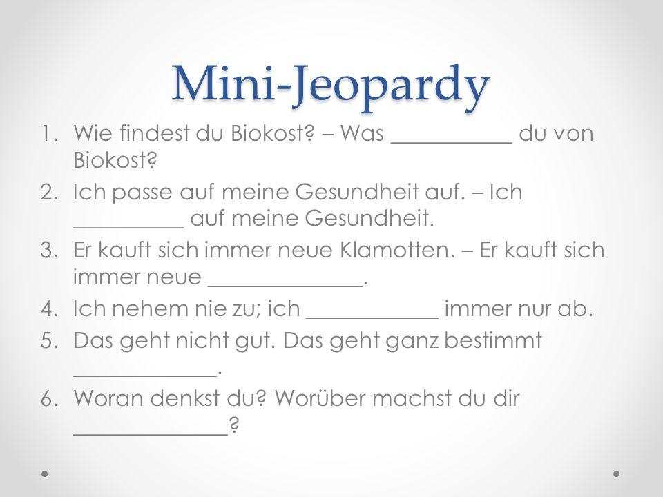 Mini-Jeopardy 1.Wie findest du Biokost. – Was ___________ du von Biokost.