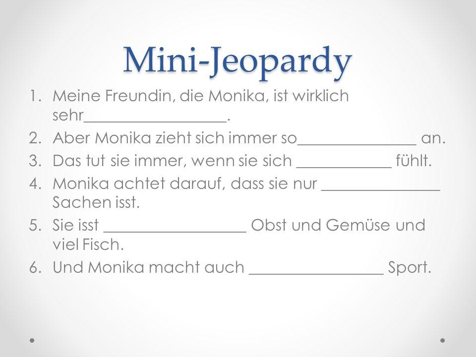 Mini-Jeopardy 1.Meine Freundin, die Monika, ist wirklich sehr__________________.