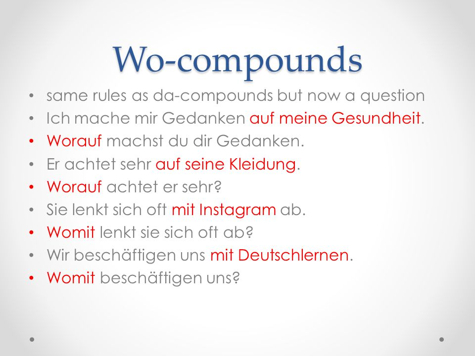 Wo-compounds same rules as da-compounds but now a question Ich mache mir Gedanken auf meine Gesundheit.