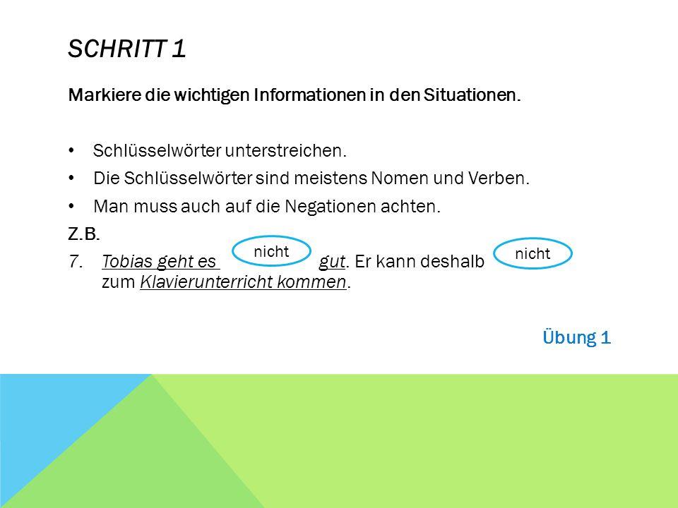 SCHRITT 1 Markiere die wichtigen Informationen in den Situationen.