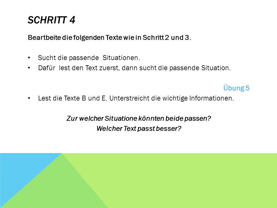 SCHRITT 4 Beartbeite die folgenden Texte wie in Schritt 2 und 3. Sucht die passende Situationen. Dafür lest den Text zuerst, dann sucht die passende S
