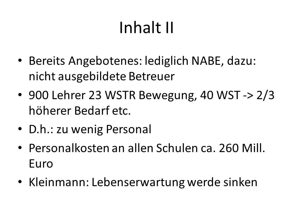 Inhalt II Bereits Angebotenes: lediglich NABE, dazu: nicht ausgebildete Betreuer 900 Lehrer 23 WSTR Bewegung, 40 WST -> 2/3 höherer Bedarf etc.