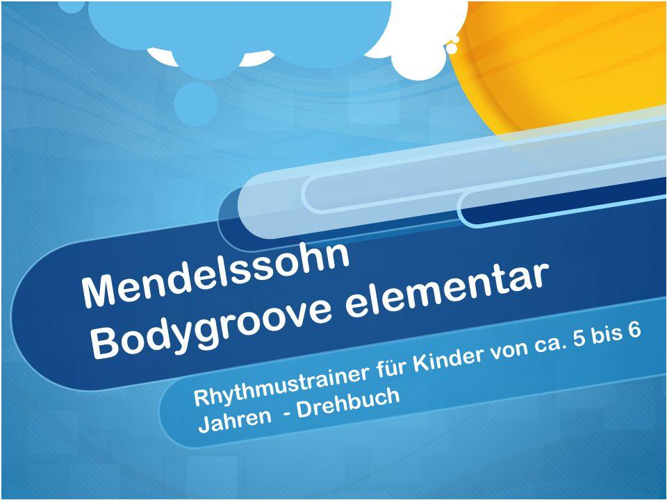 Mendelssohn Bodygroove elementar Rhythmustrainer für Kinder von ca. 5 bis 6 Jahren - Drehbuch