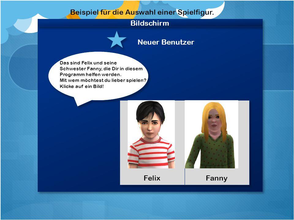 Bildschirm Neuer Benutzer Das sind Felix und seine Schwester Fanny, die Dir in diesem Programm helfen werden.