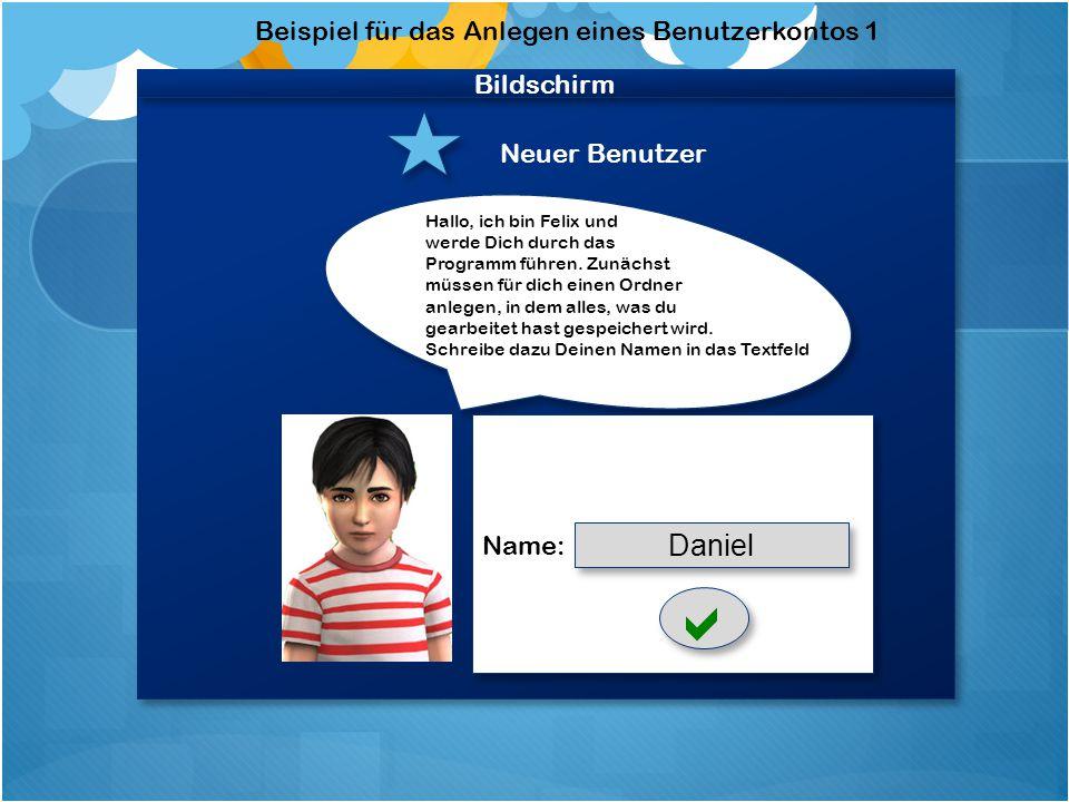 Bildschirm Neuer Benutzer Hallo, ich bin Felix und werde Dich durch das Programm führen.
