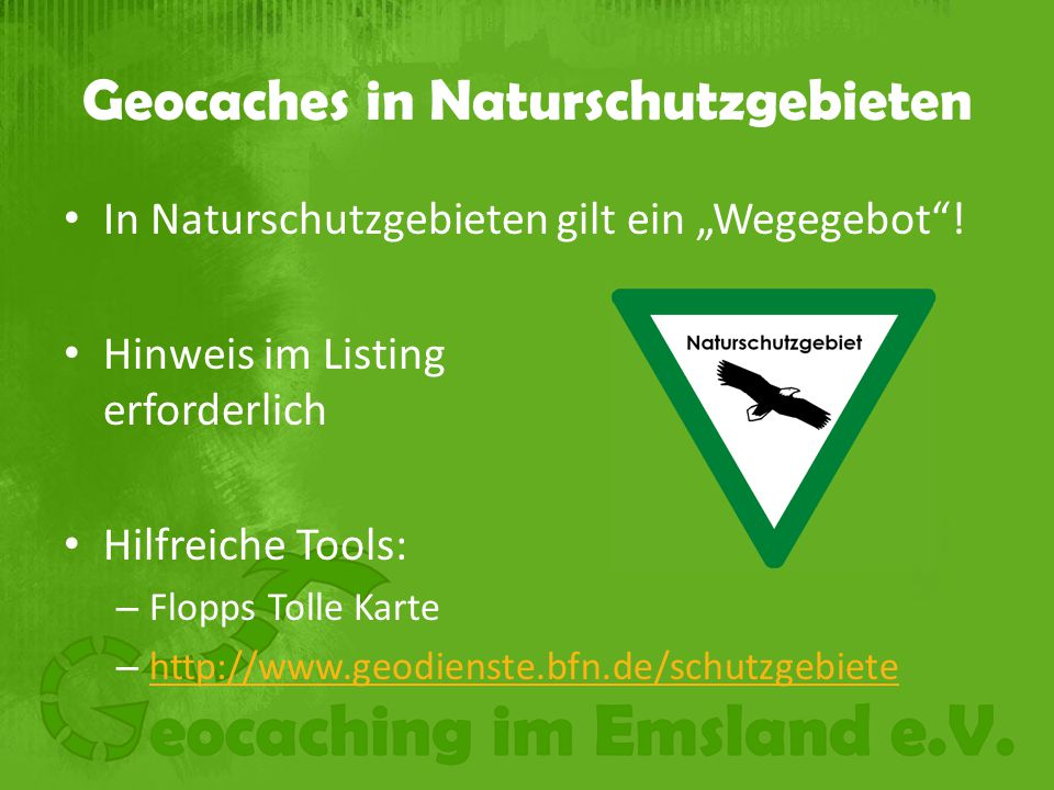 "Geocaches in Naturschutzgebieten In Naturschutzgebieten gilt ein ""Wegegebot ."