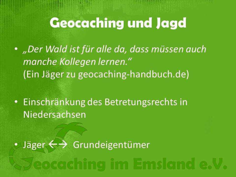 """Geocaching und Jagd """"Der Wald ist für alle da, dass müssen auch manche Kollegen lernen. (Ein Jäger zu geocaching-handbuch.de) Einschränkung des Betretungsrechts in Niedersachsen Jäger  Grundeigentümer"""