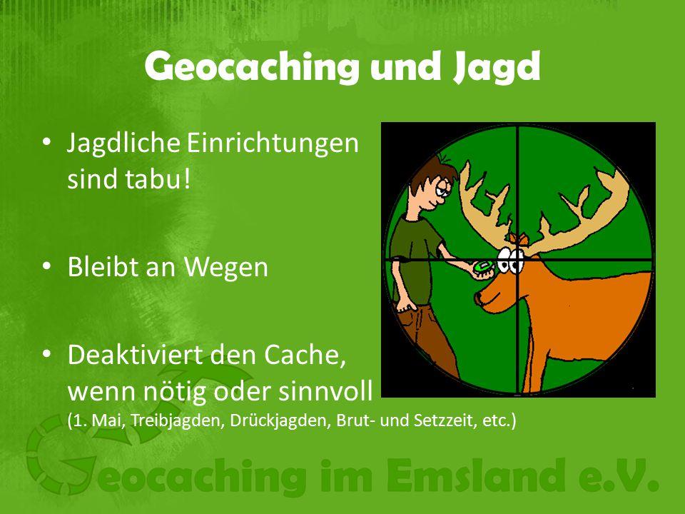 Geocaching und Jagd Jagdliche Einrichtungen sind tabu.