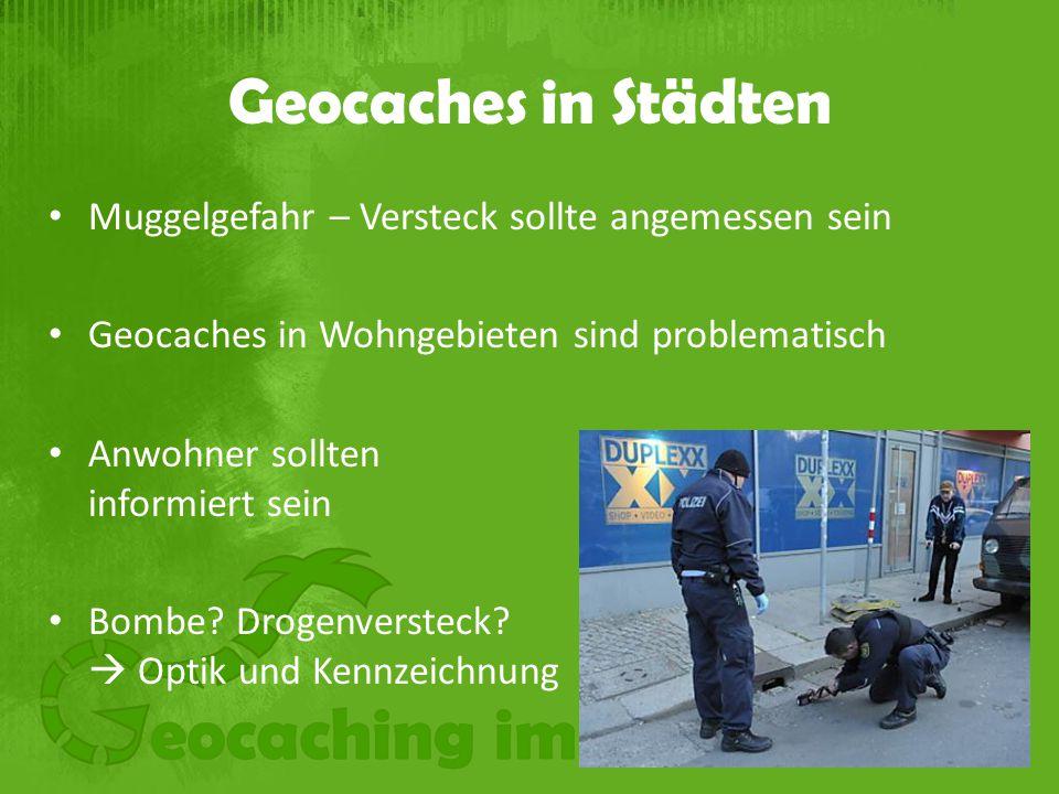 Geocaches in Städten Muggelgefahr – Versteck sollte angemessen sein Geocaches in Wohngebieten sind problematisch Anwohner sollten informiert sein Bombe.