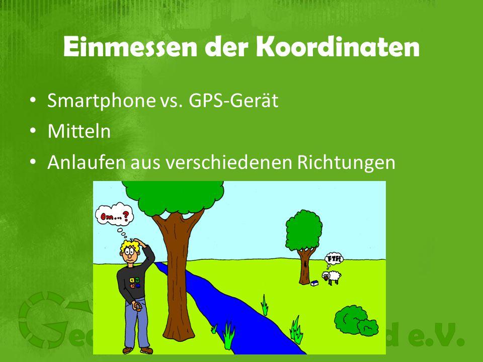 Einmessen der Koordinaten Smartphone vs. GPS-Gerät Mitteln Anlaufen aus verschiedenen Richtungen