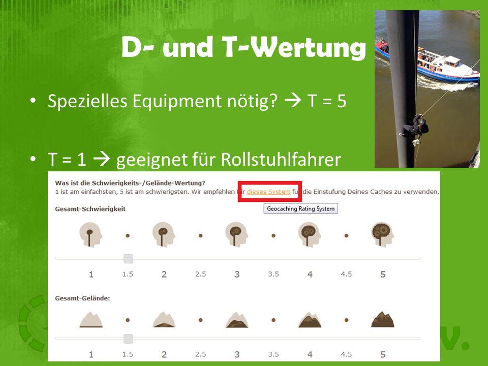 D- und T-Wertung Spezielles Equipment nötig?  T = 5 T = 1  geeignet für Rollstuhlfahrer