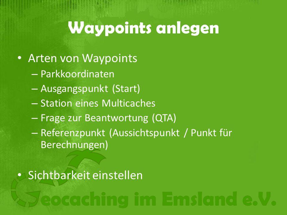 Waypoints anlegen Arten von Waypoints – Parkkoordinaten – Ausgangspunkt (Start) – Station eines Multicaches – Frage zur Beantwortung (QTA) – Referenzpunkt (Aussichtspunkt / Punkt für Berechnungen) Sichtbarkeit einstellen