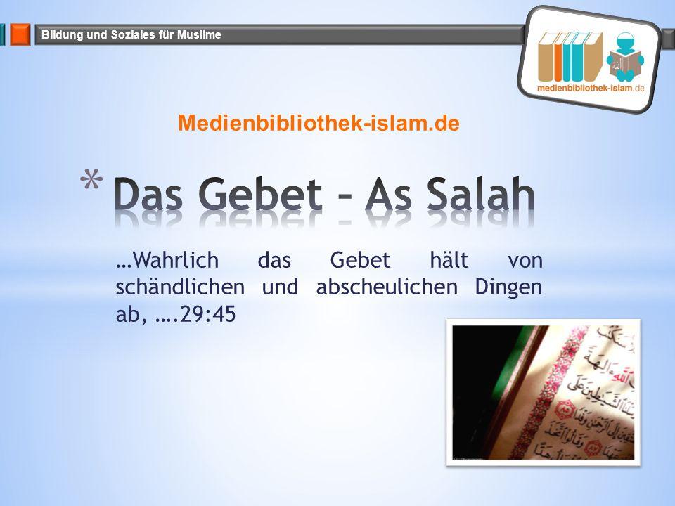 Bildung und Soziales für Muslime …Wahrlich das Gebet hält von schändlichen und abscheulichen Dingen ab, ….29:45 Medienbibliothek-islam.de