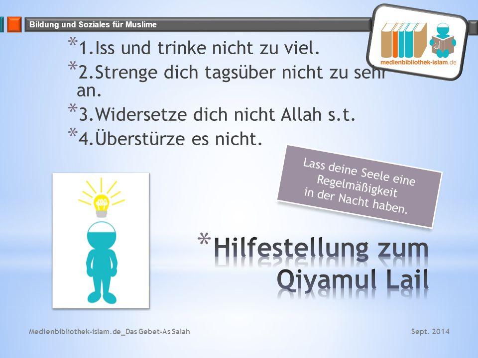 Bildung und Soziales für Muslime * 1.Iss und trinke nicht zu viel. * 2.Strenge dich tagsüber nicht zu sehr an. * 3.Widersetze dich nicht Allah s.t. *