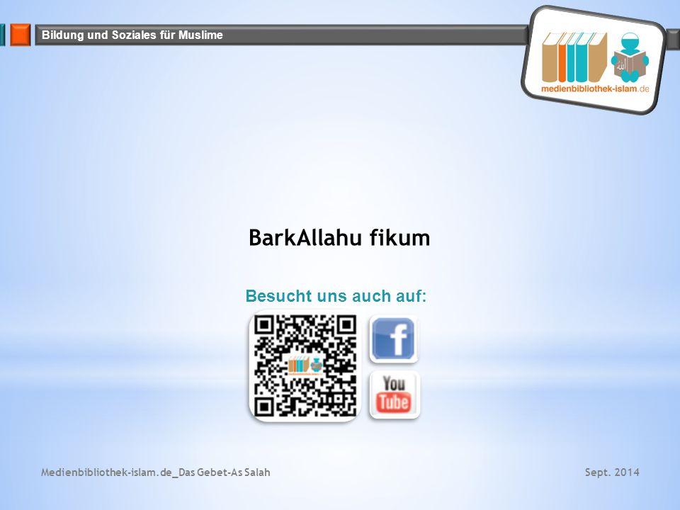 Bildung und Soziales für Muslime Sept. 2014Medienbibliothek-islam.de_Das Gebet-As Salah BarkAllahu fikum Besucht uns auch auf: