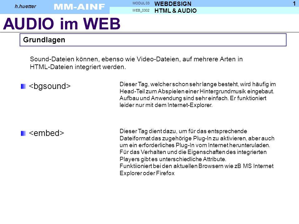 AUDIO im WEB HTML & AUDIO WEB_0302 WEBDESIGN MODUL 03 h.huetter 1 Sound-Dateien können, ebenso wie Video-Dateien, auf mehrere Arten in HTML-Dateien integriert werden.