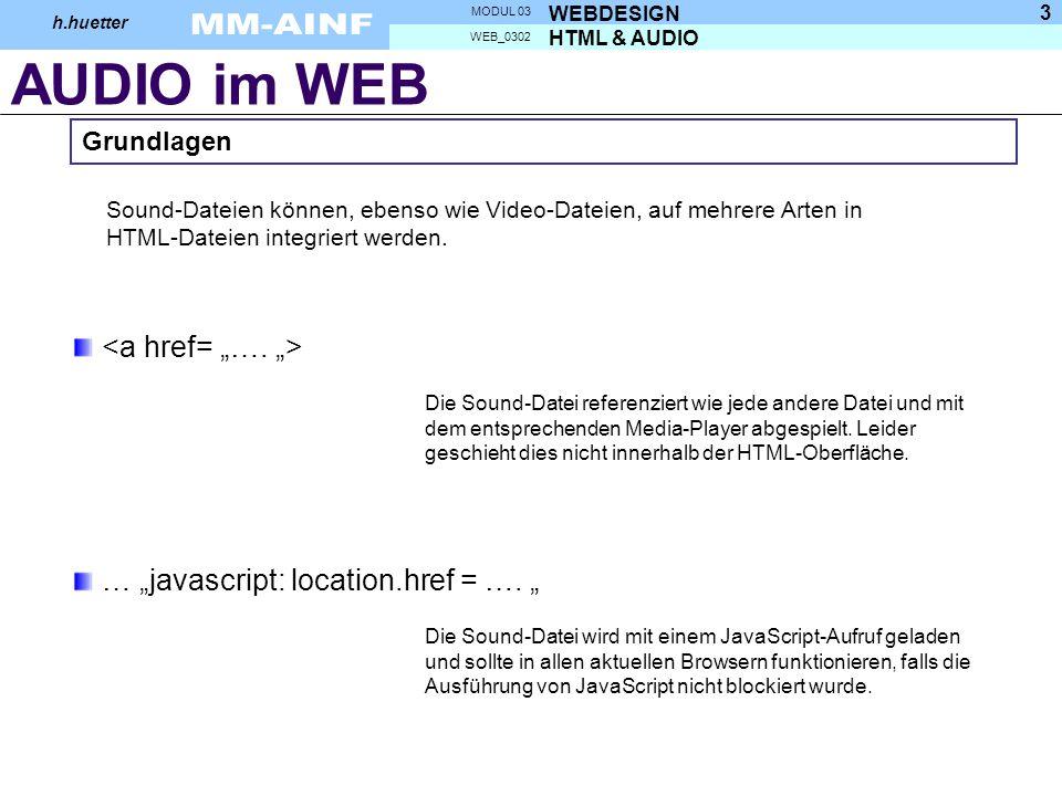 AUDIO im WEB HTML & AUDIO WEB_0302 WEBDESIGN MODUL 03 h.huetter 3 Sound-Dateien können, ebenso wie Video-Dateien, auf mehrere Arten in HTML-Dateien in