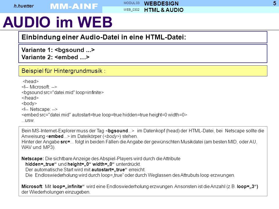AUDIO im WEB HTML & AUDIO WEB_0302 WEBDESIGN MODUL 03 h.huetter 5 Einbindung einer Audio-Datei in eine HTML-Datei: Beispiel für Hintergrundmusik :...usw.