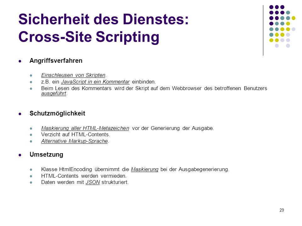 29 Sicherheit des Dienstes: Cross-Site Scripting Angriffsverfahren Einschleusen von Skripten. z.B. ein JavaScript in ein Kommentar einbinden. Beim Les