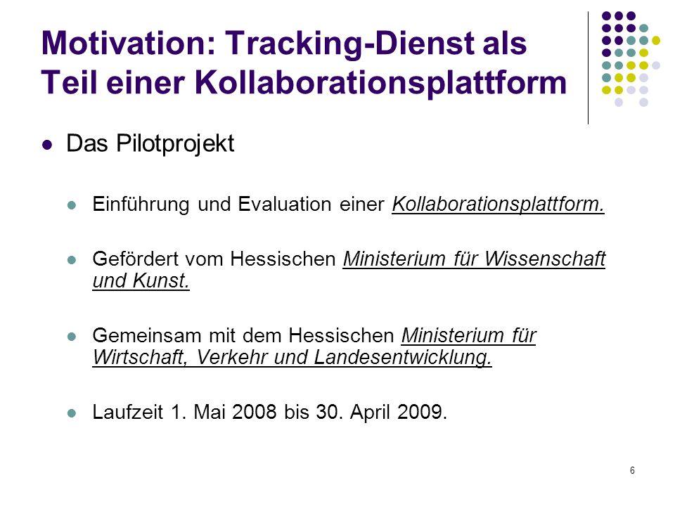 6 Motivation: Tracking-Dienst als Teil einer Kollaborationsplattform Das Pilotprojekt Einführung und Evaluation einer Kollaborationsplattform.