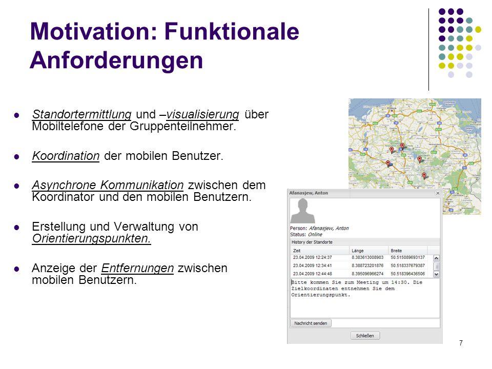 7 Motivation: Funktionale Anforderungen Standortermittlung und –visualisierung über Mobiltelefone der Gruppenteilnehmer. Koordination der mobilen Benu