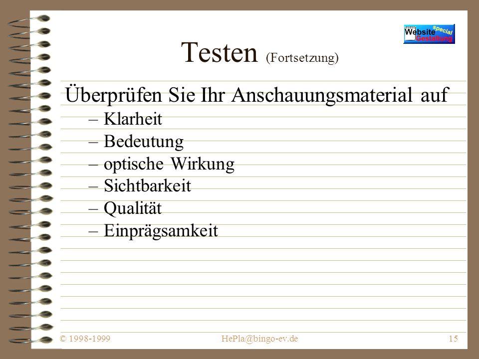 © 1998-1999HePla@bingo-ev.de14 Testen Wir haben festgestellt, daß drei Dinge von fundamentaler Bedeutung für erfolgreiche Online- Präsentationen sind: Testen Testen Testen