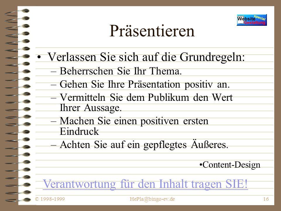 © 1998-1999HePla@bingo-ev.de15 Testen (Fortsetzung) Überprüfen Sie Ihr Anschauungsmaterial auf –Klarheit –Bedeutung –optische Wirkung –Sichtbarkeit –Qualität –Einprägsamkeit