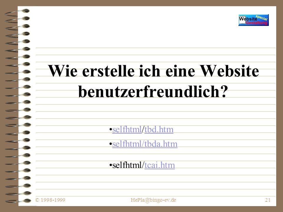 © 1998-1999HePla@bingo-ev.de20 Was HTML ist und wozu HTML geeignet ist - und wozu HTML alles herhalten muß ;c) selfhtml/tbae.htm selfhtml/tcac.htmselfhtml/tcac.htm selfhtml/tcaf.htm#a2tcaf.htm#a2