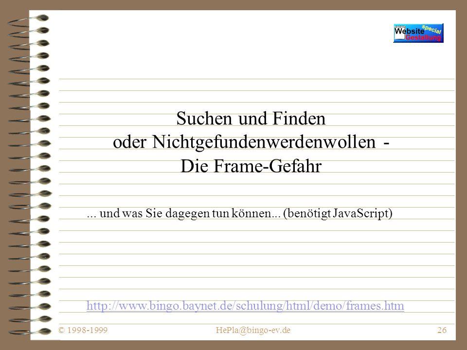 © 1998-1999HePla@bingo-ev.de25 Unterschiedliche Browser - unterschiedliche HTML-Befehle - müssen sie sein.