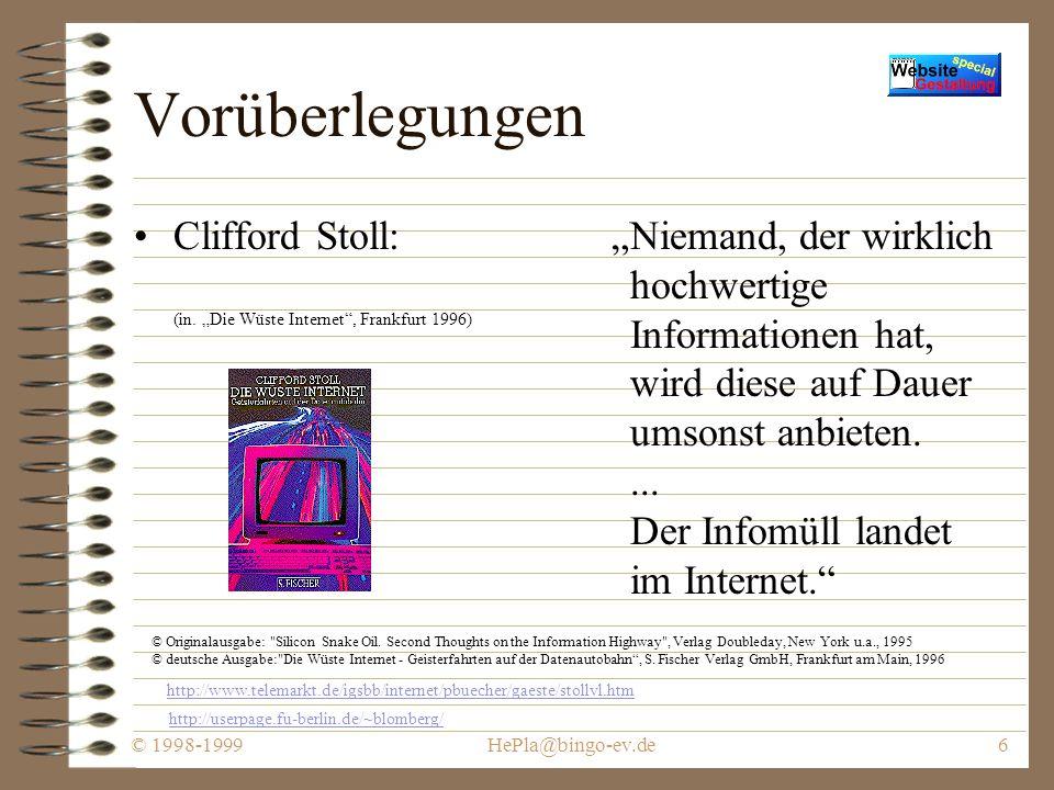 """© 1998-1999HePla@bingo-ev.de5 Vorüberlegungen Umberto Eco """"Jenseits gewisser Schwellen ist ein Zuviel an Information gleichbedeutend mit gar keiner Information."""