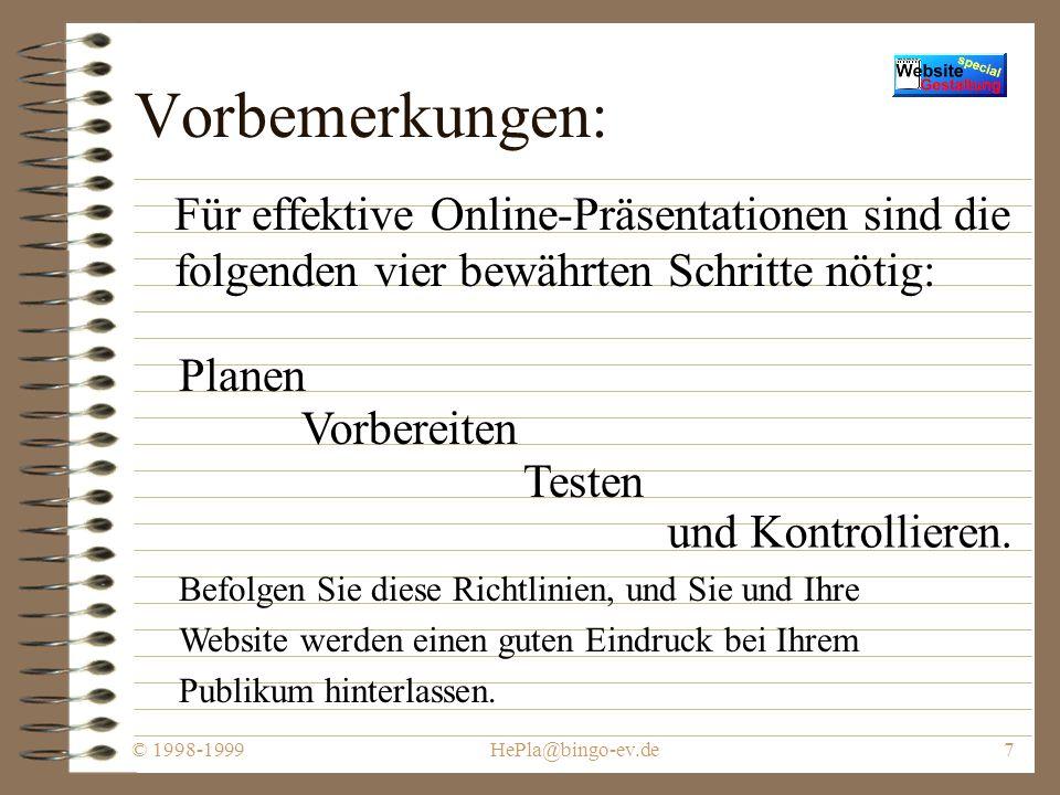 © 1998-1999HePla@bingo-ev.de7 Vorbemerkungen: Für effektive Online-Präsentationen sind die folgenden vier bewährten Schritte nötig: Planen Befolgen Sie diese Richtlinien, und Sie und Ihre Website werden einen guten Eindruck bei Ihrem Publikum hinterlassen.