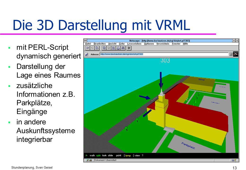 Stundenplanung, Sven Geisel 13 15 Die 3D Darstellung mit VRML  mit PERL-Script dynamisch generiert  Darstellung der Lage eines Raumes  zusätzliche