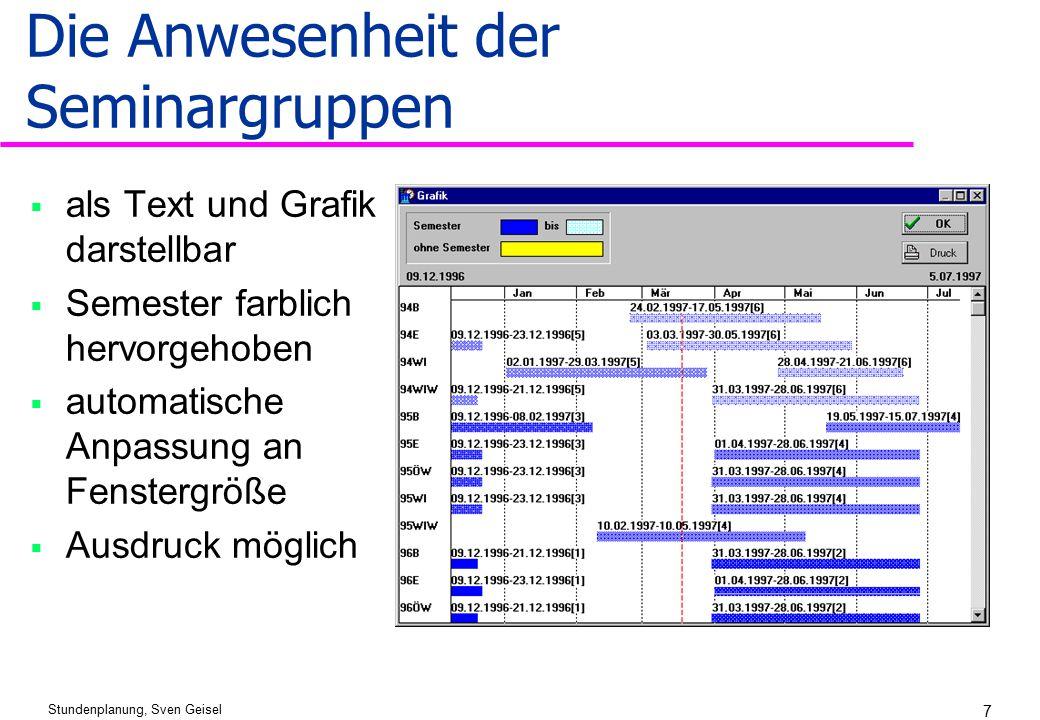 Stundenplanung, Sven Geisel 7 Die Anwesenheit der Seminargruppen  als Text und Grafik darstellbar  Semester farblich hervorgehoben  automatische An