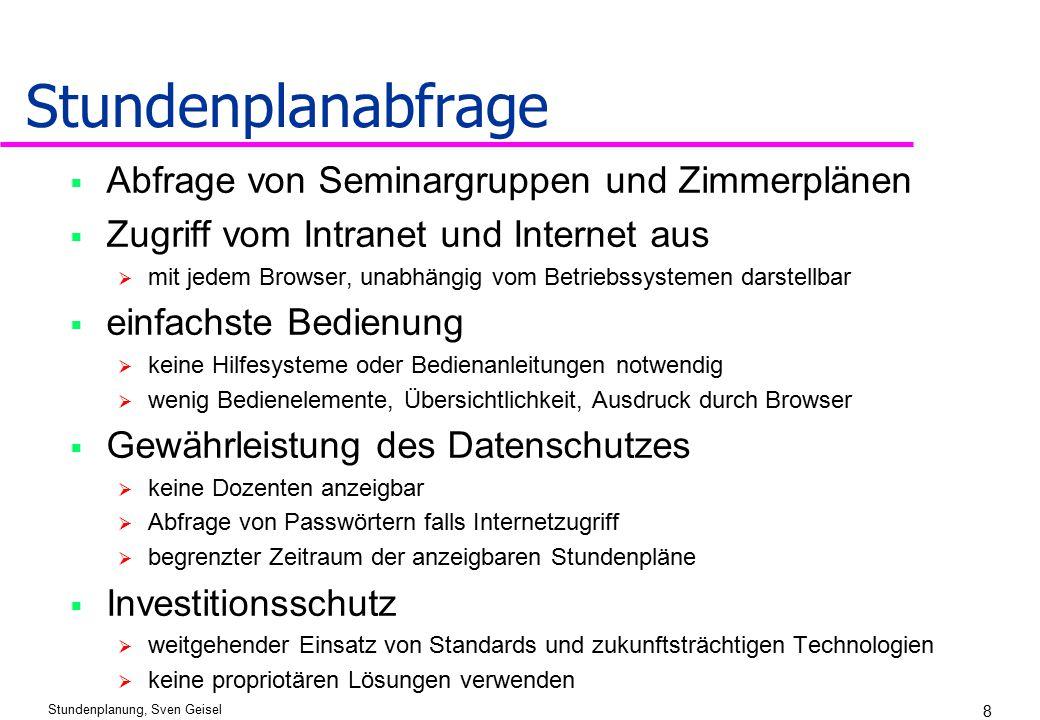 Stundenplanung, Sven Geisel 8 Stundenplanabfrage  Abfrage von Seminargruppen und Zimmerplänen  Zugriff vom Intranet und Internet aus  mit jedem Bro