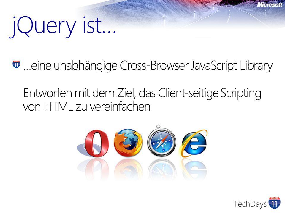 jQuery ist… …eine unabhängige Cross-Browser JavaScript Library Entworfen mit dem Ziel, das Client-seitige Scripting von HTML zu vereinfachen
